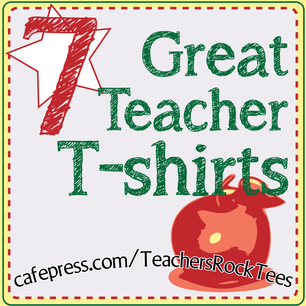 Seven Great Teacher T-Shirts!