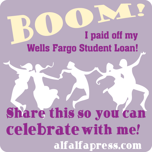 Boom! Paid off the Well Fargo student loan. Help me celebrate by sharing this post!